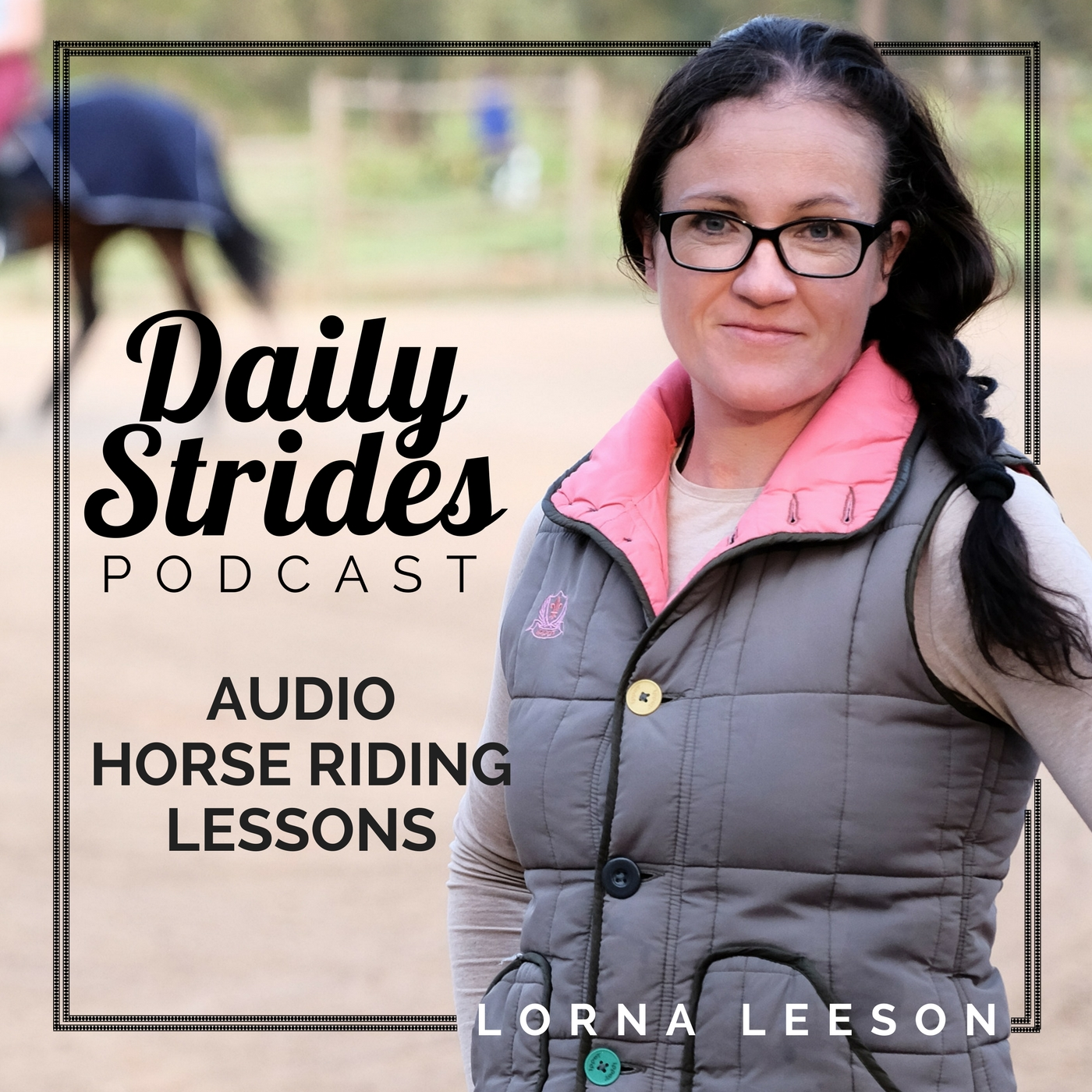 Daily Strides | Audio Horse Riding Lessons for Equestrians | Your Time; Your Arena; Your Horse | Horseback Riding Podcast